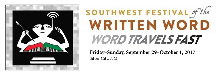 Southwest Festival of the Written Word: Word Travels Fast! Friday-Sunday, September 29-October 1, 2017. Silver City, New Mexico
